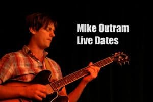 Mike Outram Live Dates, Gigs, Concerts